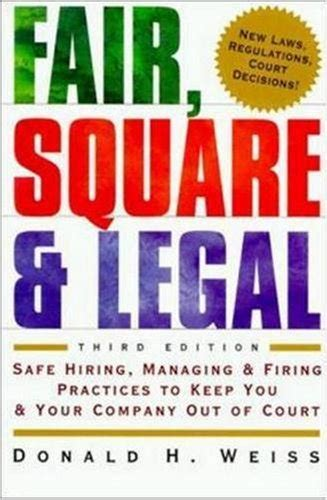 Fair Square And Legal Safe Hiring Managing And Firing Practices To Keep You And Your Company Out Of Court