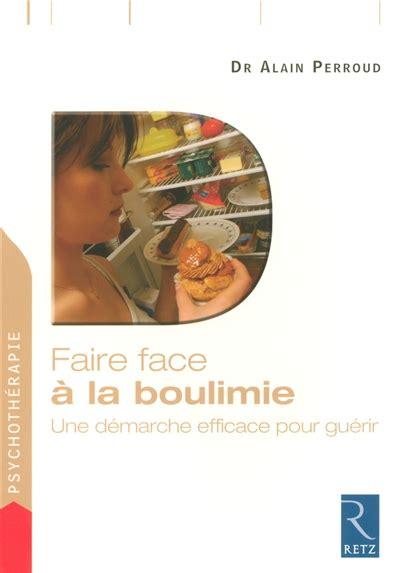 Faire Face A La Boulimie Une Demarche Efficace Pour Guerir