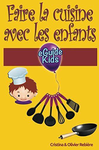 Faire la cuisine avec les enfants: Partagez des moments magiques avec vos enfants!