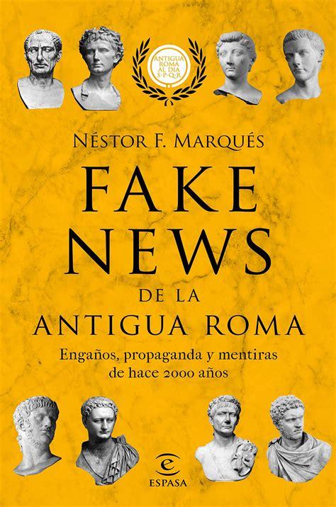 Fake News De La Antigua Roma Enganos Propaganda Y Metiras De Hace 2000 Anos F Coleccion