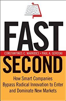 Fast Second How Smart Companies Bypass Radical Innovation To Enter And Dominate New Markets J B Us Non Franchise Leadership