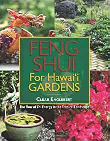 Feng Shui For Hawaii Gardens The Flow Of Chi Energy In The Tropical Landscape By Clear Englebert 17 Feb 2012