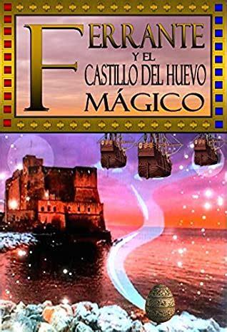 Ferrante Y El Castillo Del Huevo Magico Una Novela Histrica