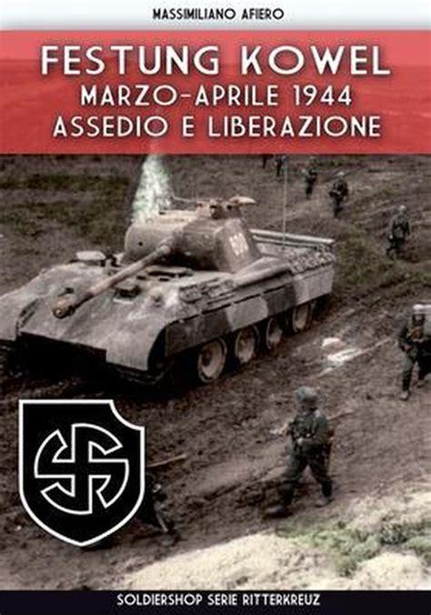 Festung Kowel Asedio I Liberacion Marzo Abril De 1944
