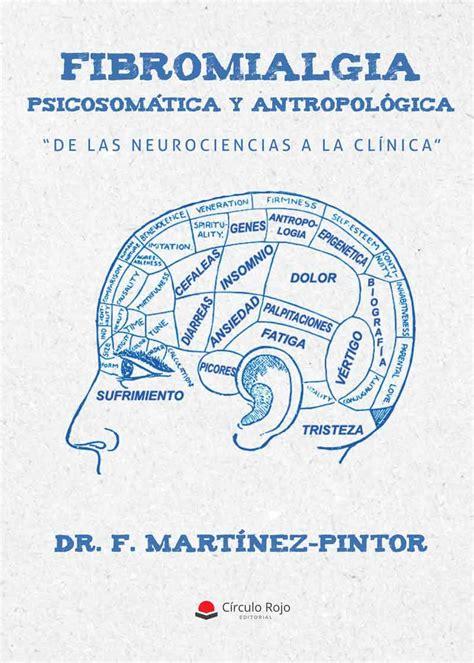 Fibromialgia Psicosomatica Y Antropologica De Las Neurociencias A La Clinica