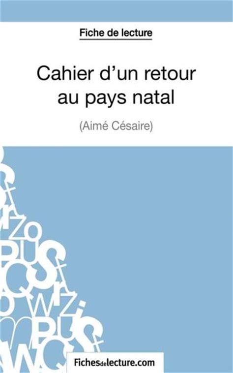 Fiche De Lecture Cahier Dun Retour Au Pays Natal De Aime Cesaire Analyse Litteraire De Reference