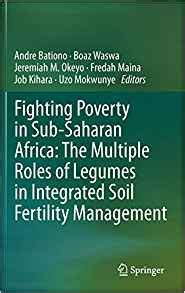 Fighting Poverty In Sub Saharan Africa The Multiple Roles Of Legumes In Integrated Soil Fertility Management English Edition
