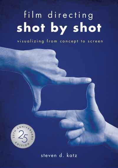Film Directing Shot By Shot 25th Anniversary Edition Visualizing From Concept To Screen
