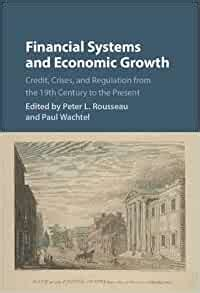 Financial Systems And Economic Growth Credit Crises And Regulation From The 19th Century To The Present Studies In Macroeconomic History