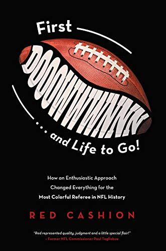 First Dooowwwnnn And Life To Go How An Enthusiastic Approach Changed Everything For The Most Colorful Referee In Nfl History English Edition