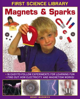 First Science Library: Magnets & Sparks: 16 Easy-to-follow Experiments for Learning Fun * Find out How Electricity and Magnetism Works!