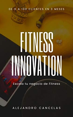 Fitness Innovation Escala Tu Negocio De Entrenador Personal Y Fitness De 0 A 100 Clientes En 3 Meses