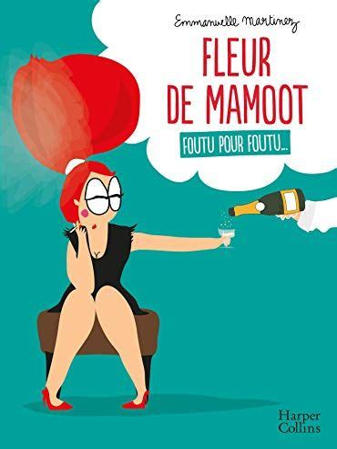 Fleur De Mamoot Foutu Pour Foutu Une Bande Dessinee Feminine Drole Et Engagee