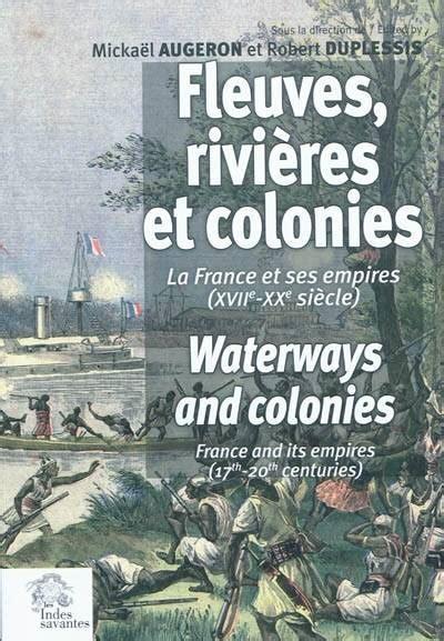 Fleuves Rivieres Et Colonies La France Et Ses Empires Xviie Xxe Siecle