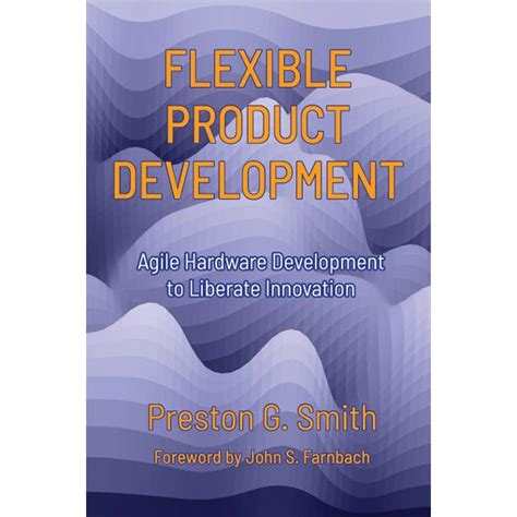 Flexible Product Development Agile Hardware Development To Liberate Innovation