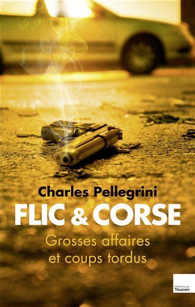 Flic Et Corse Grandes Affaires Et Coups Tordus