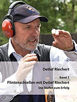 Flintenschiessen Mit Detlef Riechert Band 2 Die Stufen Zum Erfolg German Edition