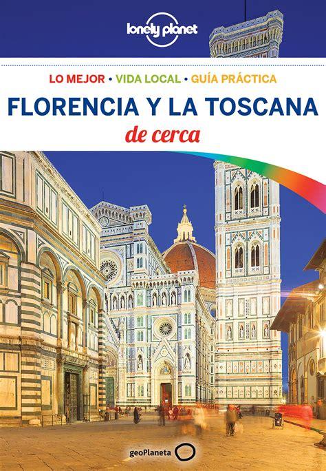 Florencia Y La Toscana De Cerca 4 Lonely Planet Guias De Cerca
