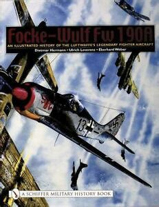 Focke Wulf Fw 190a An Illustrated History Of The Luftwaffeas Legendary Fighter Aircraft