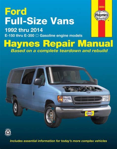 Ford Full Size Vans 1992 Thru 2014 E 150 Thru E 350 Gasoline Engine Models Haynes Repair Manual