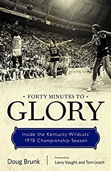 Forty Minutes To Glory Inside The Kentucky Wildcats 1978 Championship Season English Edition