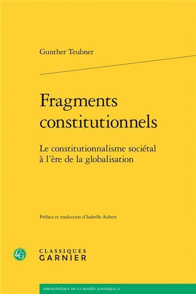 Fragments Constitutionnels Le Constitutionnalisme Societal A Lere De La Globalisation