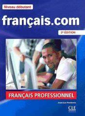 Francais Com Niveau Debutant Methode De Francais Professionnel Et Des Affaires 1dvd