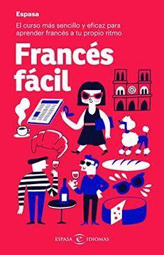 Frances Facil El Curso Mas Sencillo Y Eficaz Para Aprender Frances A Tu Propio Ritmo Idiomas