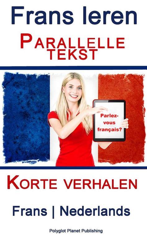 Frans Leren Parallelle Tekst Korte Verhalen Frans Nederlands