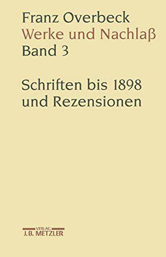 Franz Overbeck Werke Und Nachlass Band 3 Schriften Bis 1898 Und Rezensionen