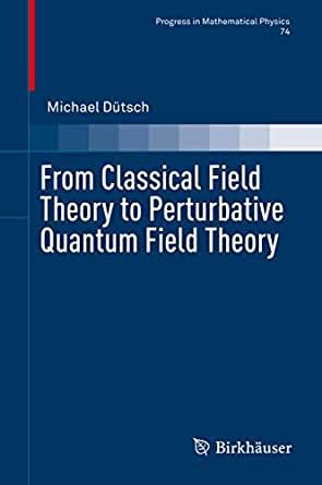 From Classical Field Theory To Perturbative Quantum Field Theory Progress In Mathematical Physics Book 74 English Edition