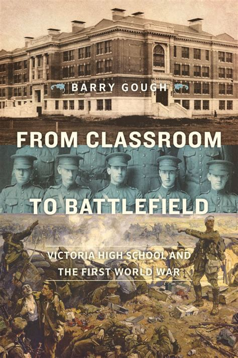 From Classroom To Battlefield Victoria High School And The First World War By Barry Gough 2014 11 07