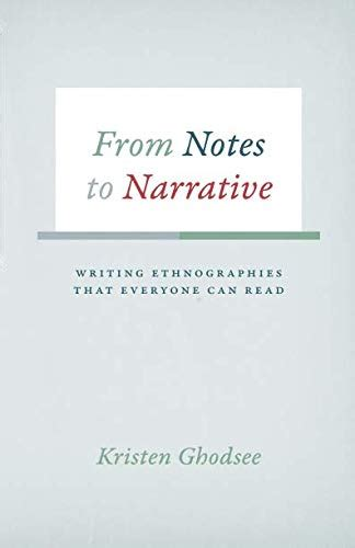 From Notes To Narrative Writing Ethnographies That Everyone Can Read Chicago Guides To Writing Editing And Publishing