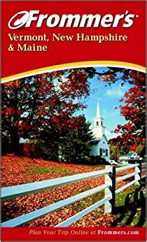 Frommers Vermont New Hampshire And Maine Frommers Complete Guides