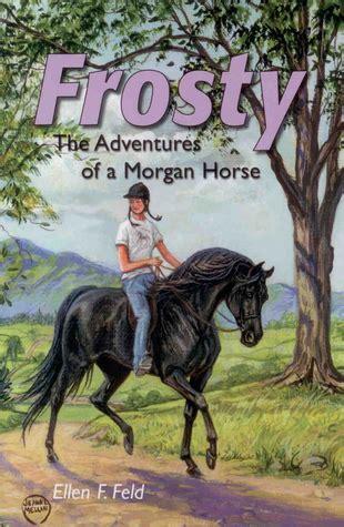 Frosty The Adventures Of A Morgan Horse Morgan Horse Series Book 2 English Edition