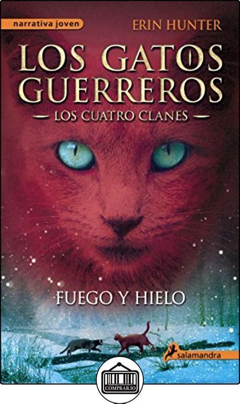 Fuego Y Hielo Los Gatos Guerreros Ii Los Cuatro Clanes Los Gatos Guerreros Los Cuatro Clanes No 2