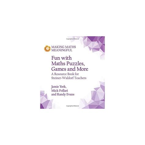 Fun With Maths Puzzles Games And More A Resource Book For Steiner Waldorf Teachers Making Maths Meaningful