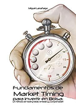 Fundamentos De Market Timing Para Invertir En Bolsa Un Metodo De Trading Fiable Rentable Y Comprensible