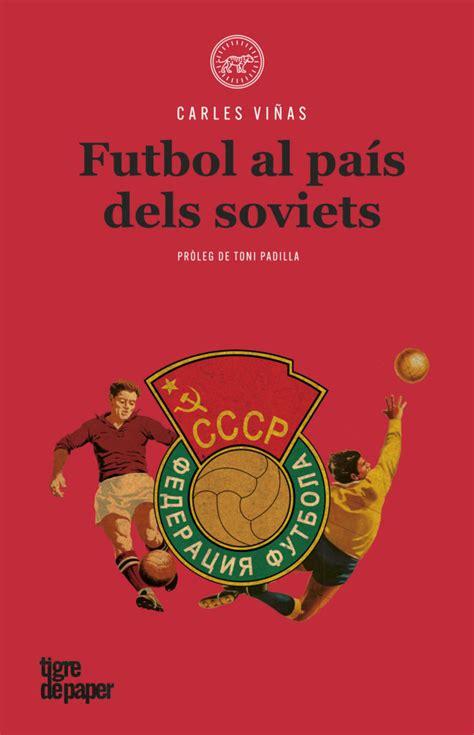 Futbol Al Pais Dels Soviets Urpes Les Armes Del Tigre