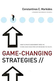 Game Changing Strategies How To Create New Market Space In Established Industries By Breaking The Rules J B Us Non Franchise Leadership