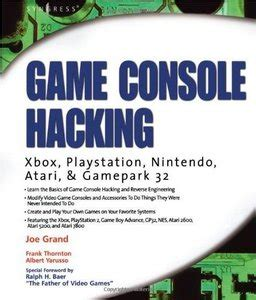 Game Console Hacking Xbox Playstation Nintendo Game Boy Atari And Sega By Joe Grand 2005 01 14