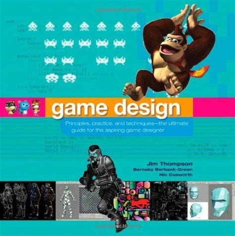 Game Design Principles Practice And Techniques The Ultimate Guide For The Aspiring Game Designer