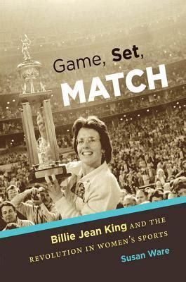 Game Set Match Billie Jean King And The Revolution In Women S Sports