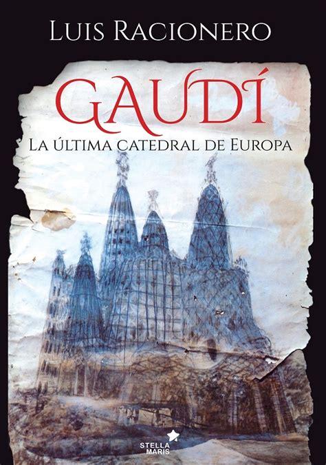 Gaudi La Ultima Catedral De Europa