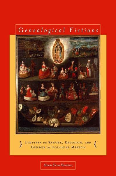 Genealogical Fictions Limpieza De Sangre Religion And Gender In Colonial Mexico