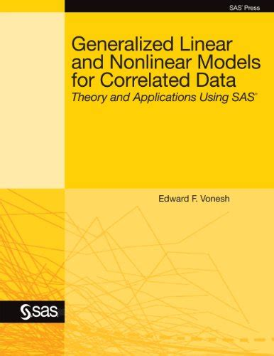 Generalized Linear and Nonlinear Models for Correlated Data: Theory and Applications Using SAS