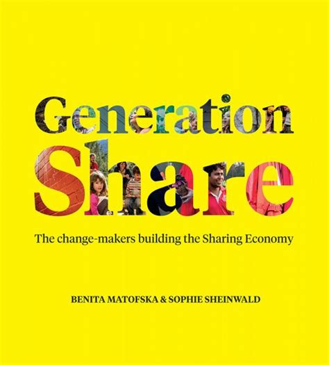 Generation Share The Change Makers Building The Sharing Economy