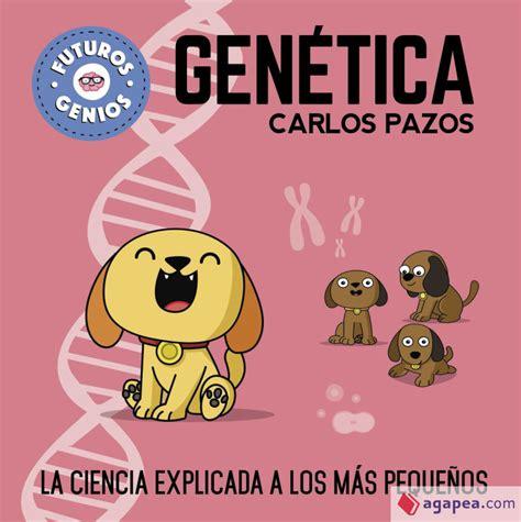 Genetica Futuros Genios La Ciencia Explicada A Los Mas Pequenos Pequenos Creativos