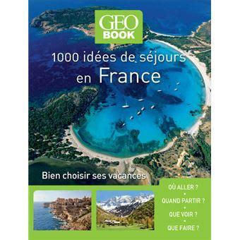 Geobook 1000 Idees Sejours En France Nouvelle Edition