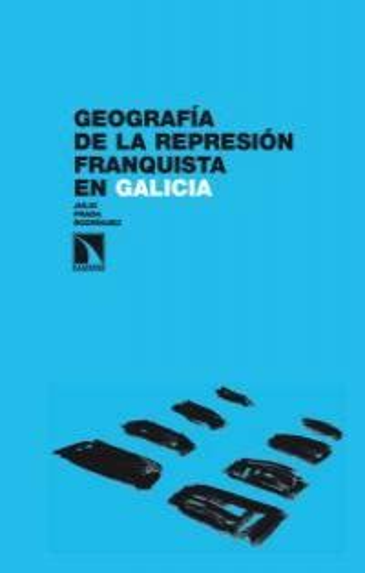 Geografia De La Represion Franquista En Galicia Investigacion Y Debate